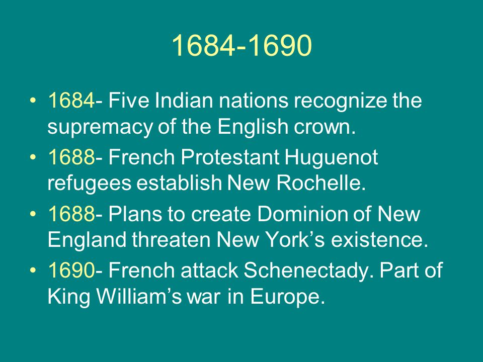 1684-1690 1684- Five Indian nations recognize the supremacy of the English crown.