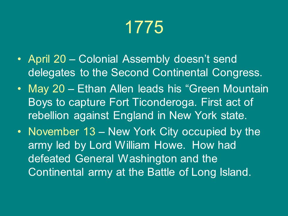 """1775 April 20 – Colonial Assembly doesn't send delegates to the Second Continental Congress. May 20 – Ethan Allen leads his """"Green Mountain Boys to ca"""