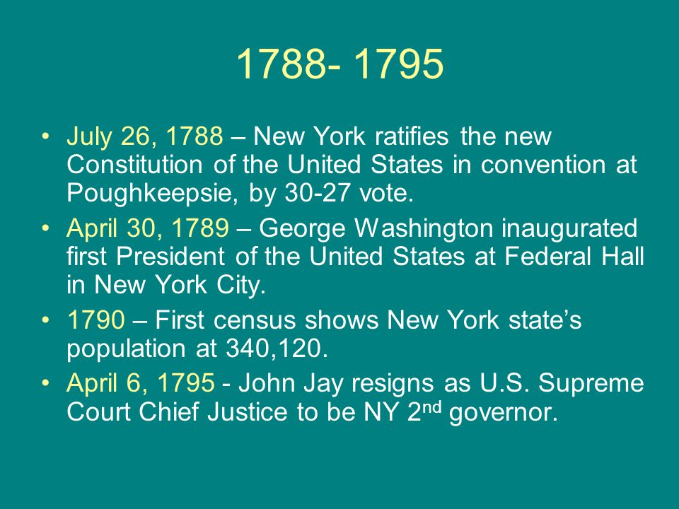 1788- 1795 July 26, 1788 – New York ratifies the new Constitution of the United States in convention at Poughkeepsie, by 30-27 vote.