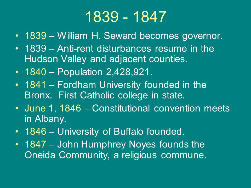 1839 - 1847 1839 – William H. Seward becomes governor.
