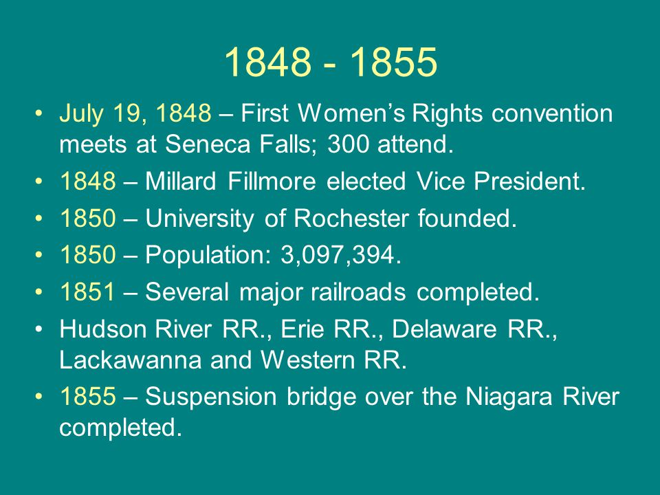 1848 - 1855 July 19, 1848 – First Women's Rights convention meets at Seneca Falls; 300 attend.