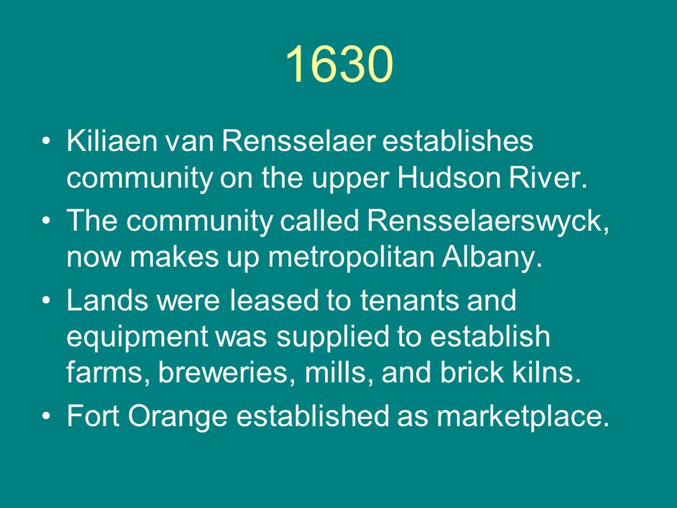1630 Kiliaen van Rensselaer establishes community on the upper Hudson River.