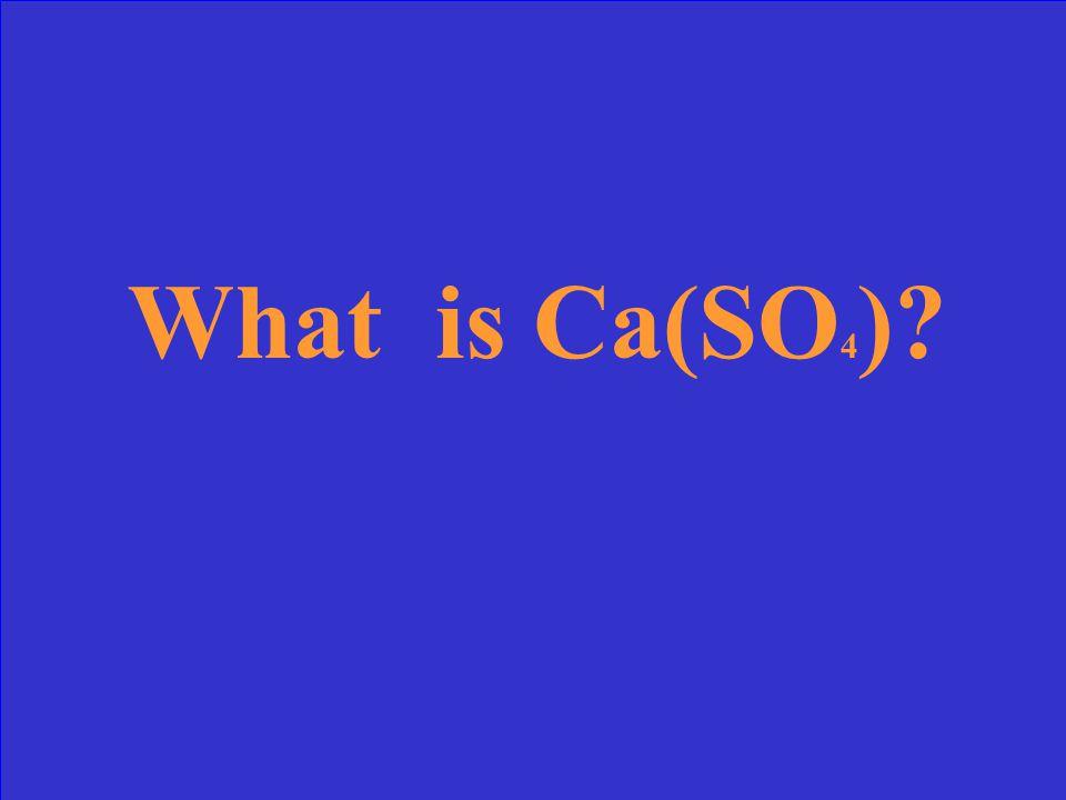 Write the formula for Calcium + Sulfate