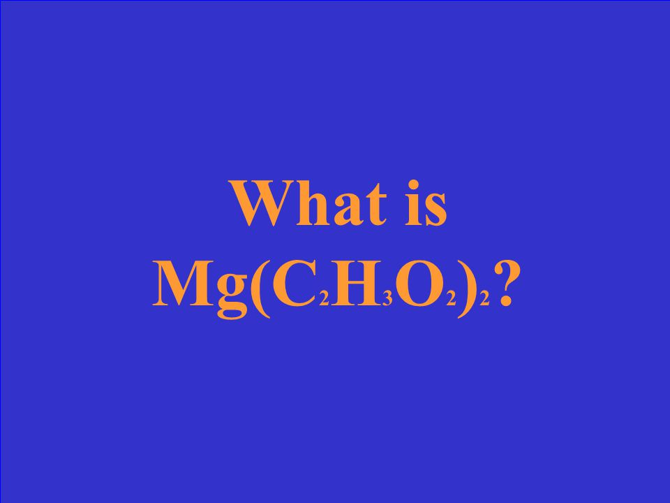 Write the formula for Magnesium + Acetate.