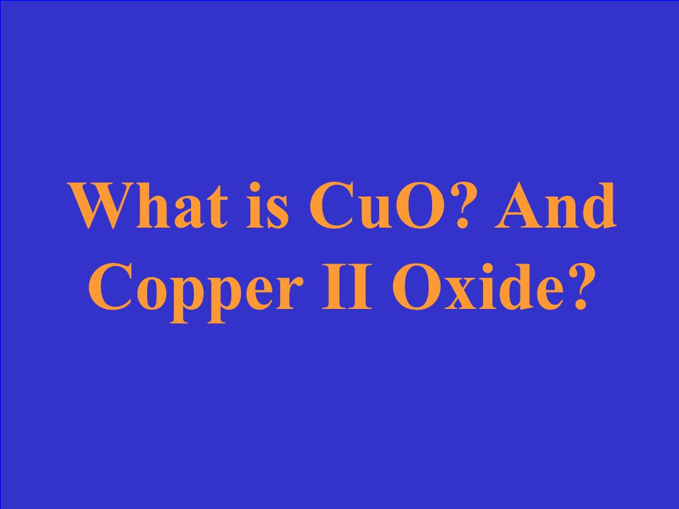 The formula for Copper II + Oxygen and name it.