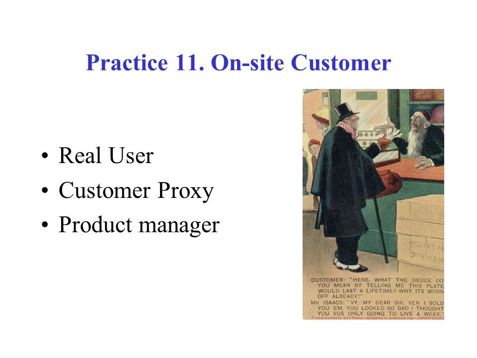 Practice 11. On-site Customer Real User Customer Proxy Product manager