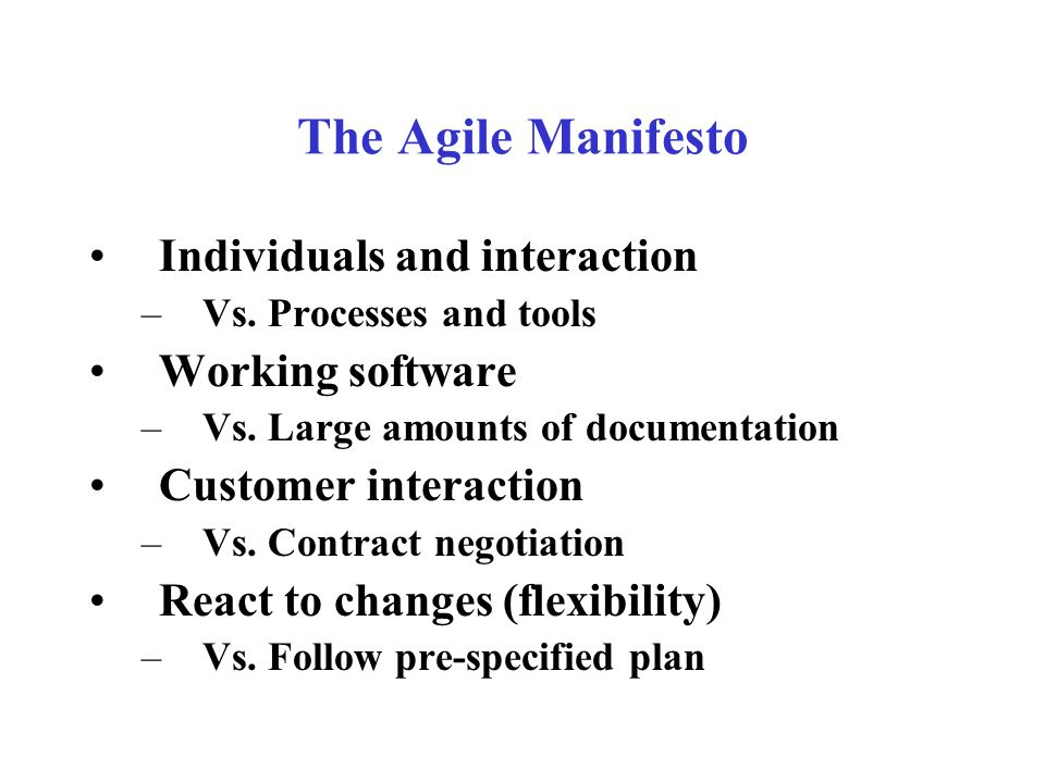 The Agile Manifesto Individuals and interaction –Vs.