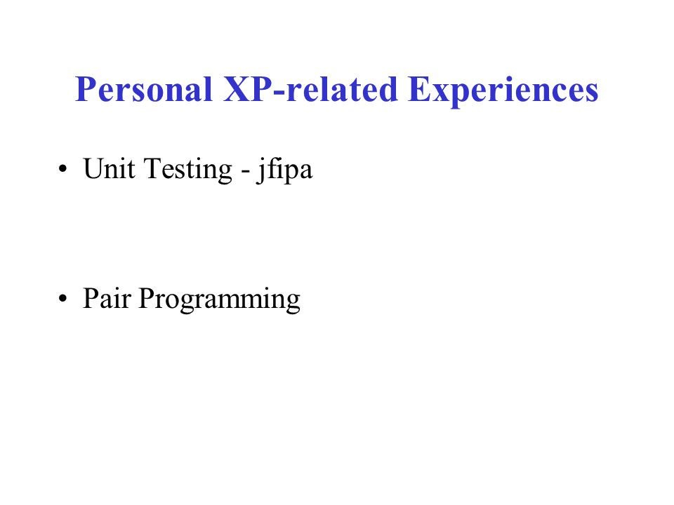 Personal XP-related Experiences Unit Testing - jfipa Pair Programming
