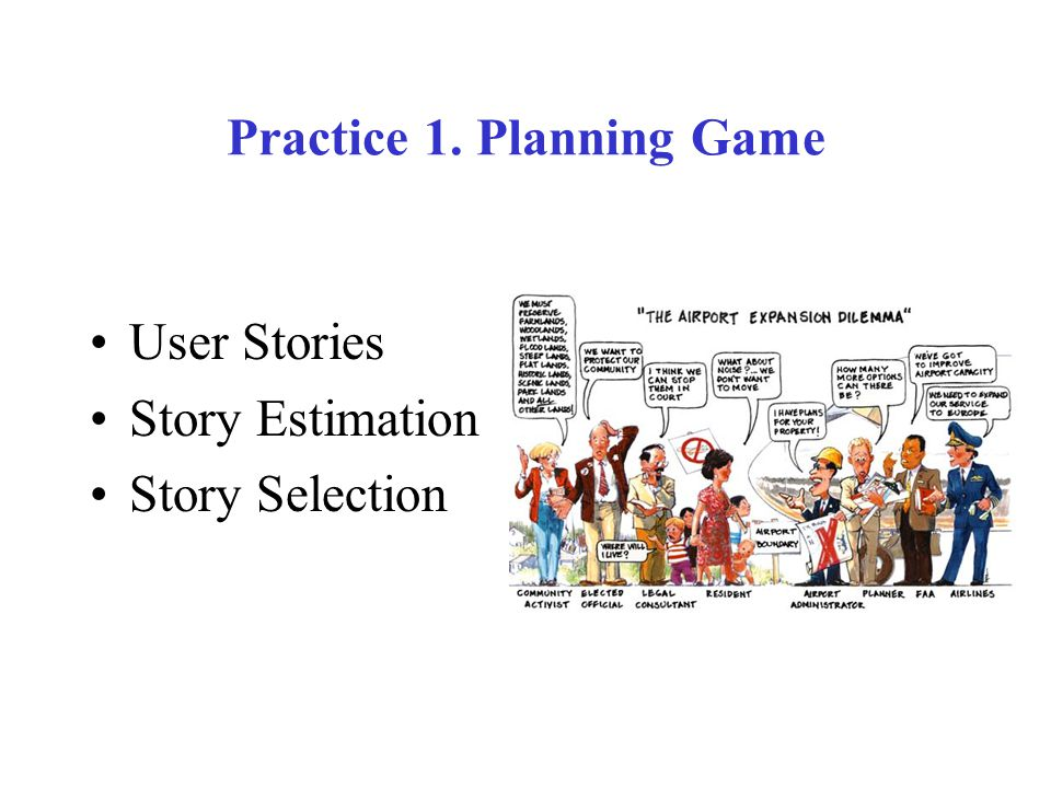 Practice 1. Planning Game User Stories Story Estimation Story Selection