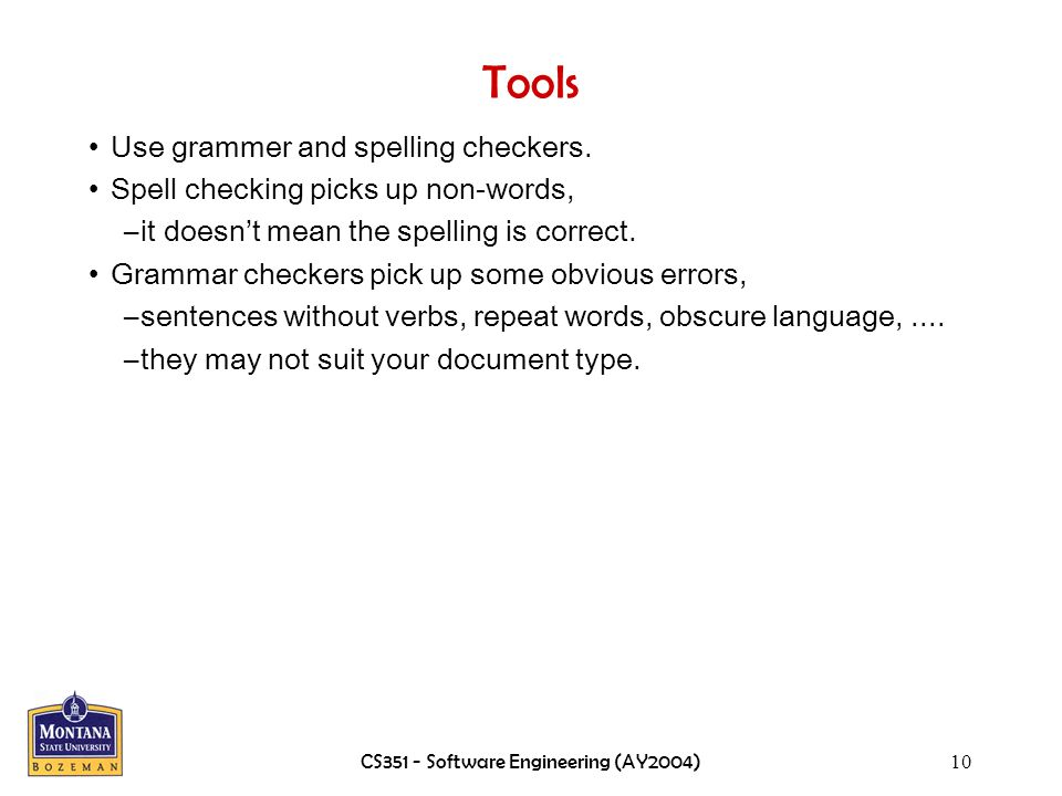 CS351 - Software Engineering (AY2004)10 Tools Use grammer and spelling checkers.