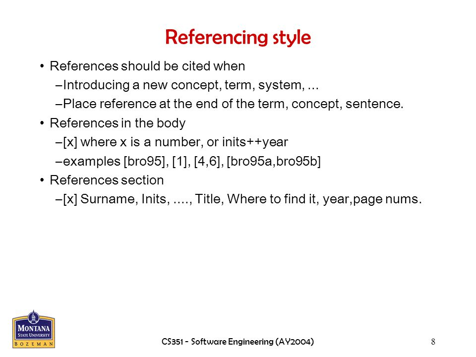 CS351 - Software Engineering (AY2004)8 Referencing style References should be cited when –Introducing a new concept, term, system,...