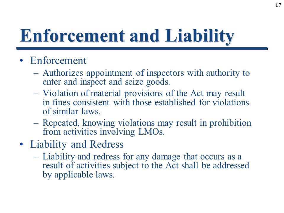 17 Enforcement and Liability Enforcement –Authorizes appointment of inspectors with authority to enter and inspect and seize goods.