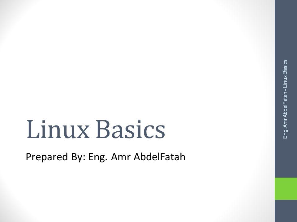 Linux Basics Prepared By: Eng. Amr AbdelFatah Eng. Amr AbdelFatah - Linux Basics
