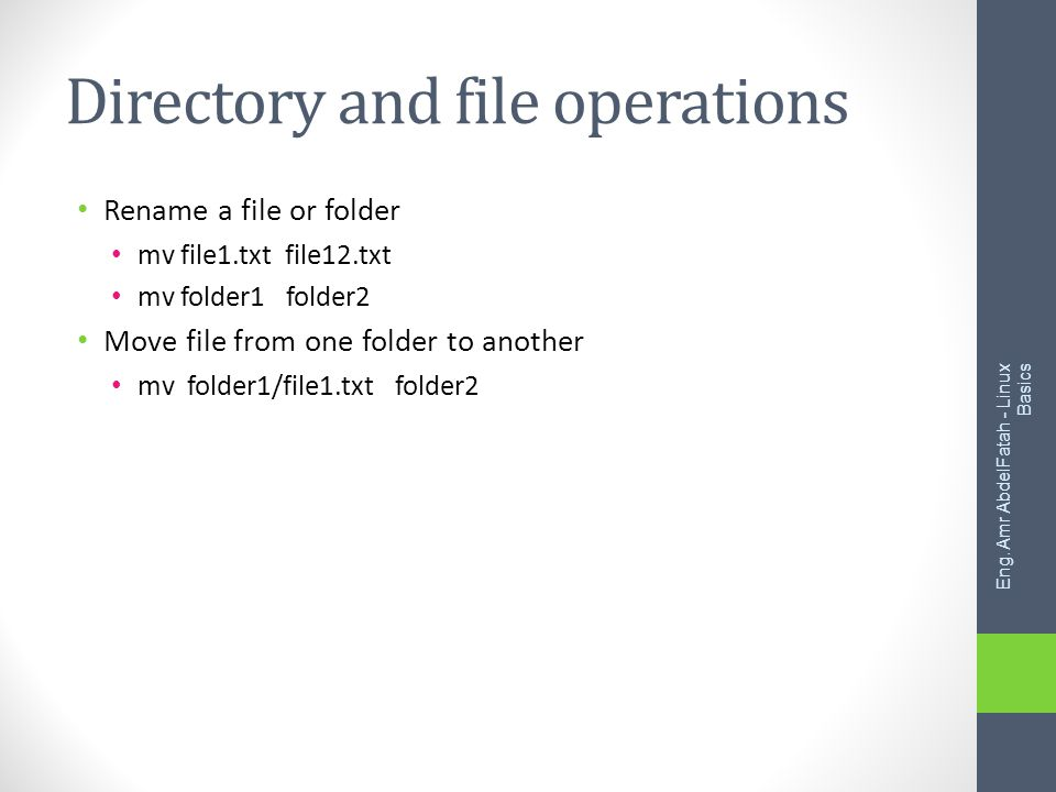 Directory and file operations Rename a file or folder mv file1.txt file12.txt mv folder1 folder2 Move file from one folder to another mv folder1/file1.txt folder2 Eng.
