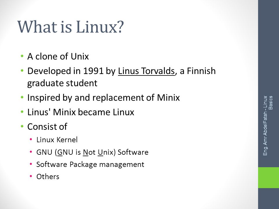 What is Linux.Originally developed for 32-bit x86-based PC Ported to other architectures, eg.
