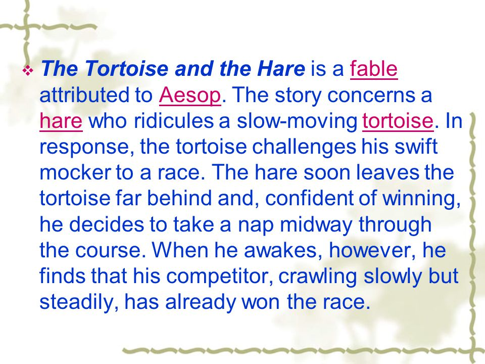  The Tortoise and the Hare is a fable attributed to Aesop.