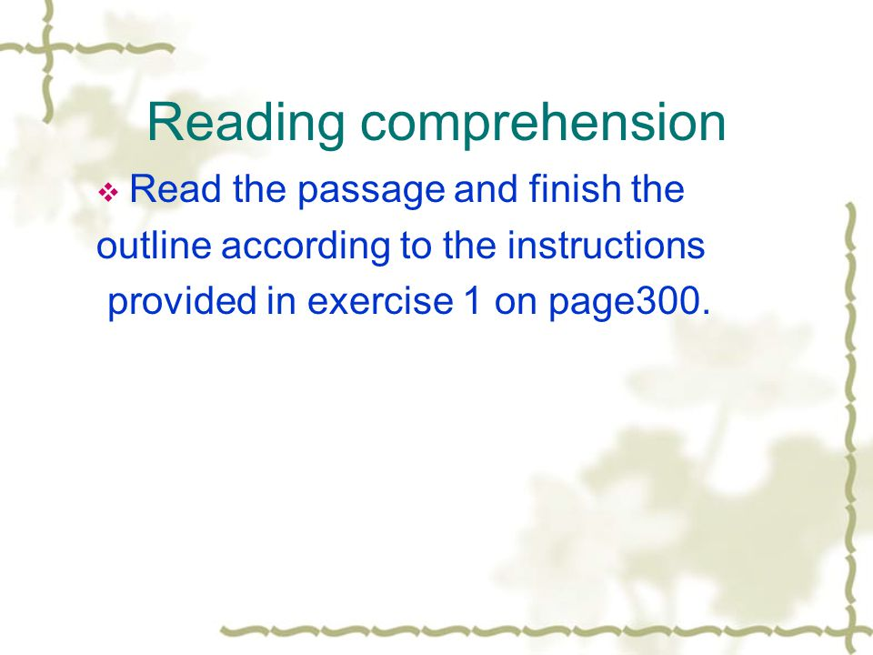 Reading comprehension  Read the passage and finish the outline according to the instructions provided in exercise 1 on page300.