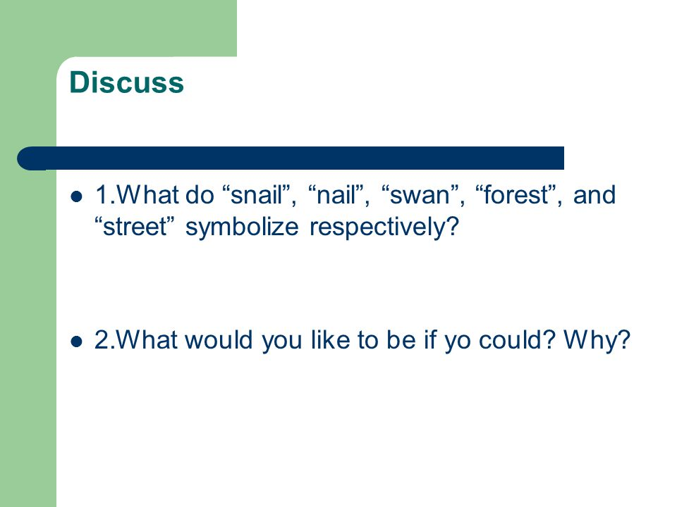 Discuss 1.What do snail , nail , swan , forest , and street symbolize respectively.
