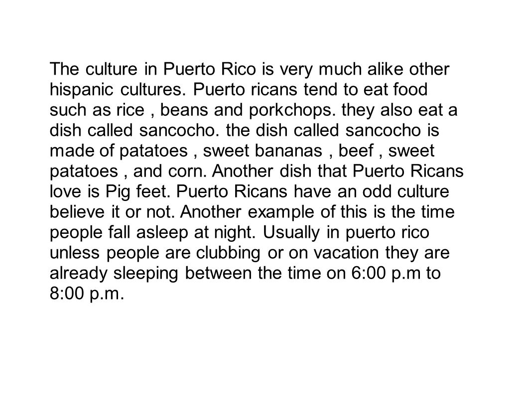 The culture in Puerto Rico is very much alike other hispanic cultures.