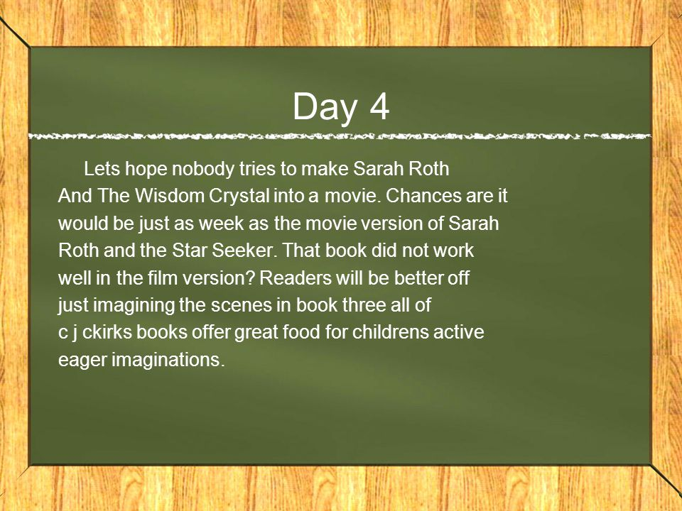 Day 4 Lets hope nobody tries to make Sarah Roth And The Wisdom Crystal into a movie.
