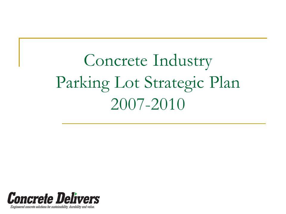Concrete Industry Parking Lot Strategic Plan 2007-2010