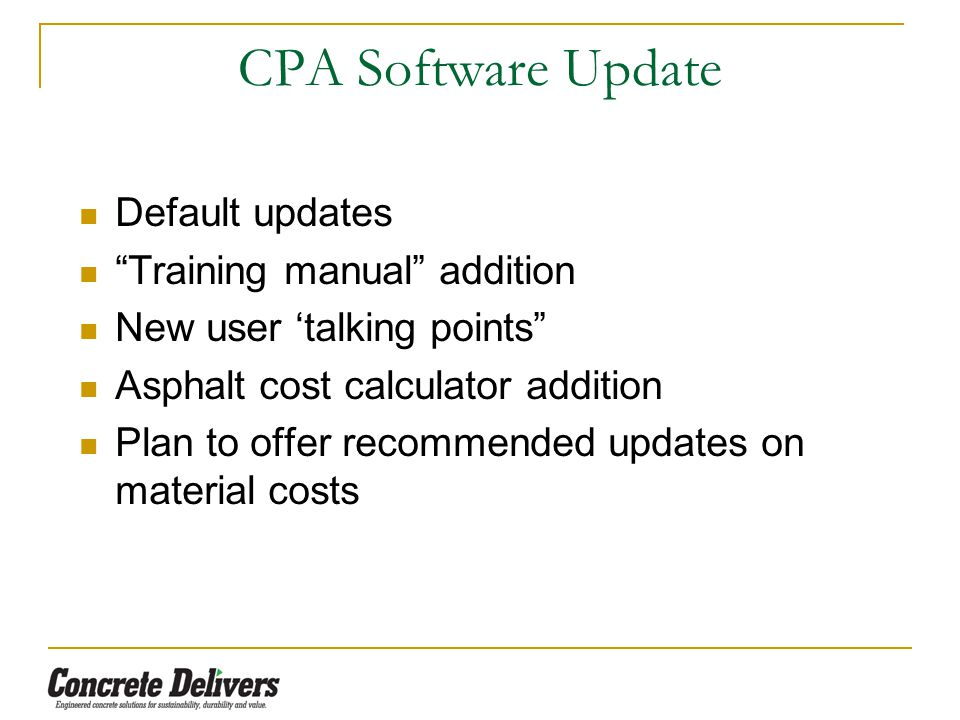 CPA Software Update Default updates Training manual addition New user 'talking points Asphalt cost calculator addition Plan to offer recommended updates on material costs