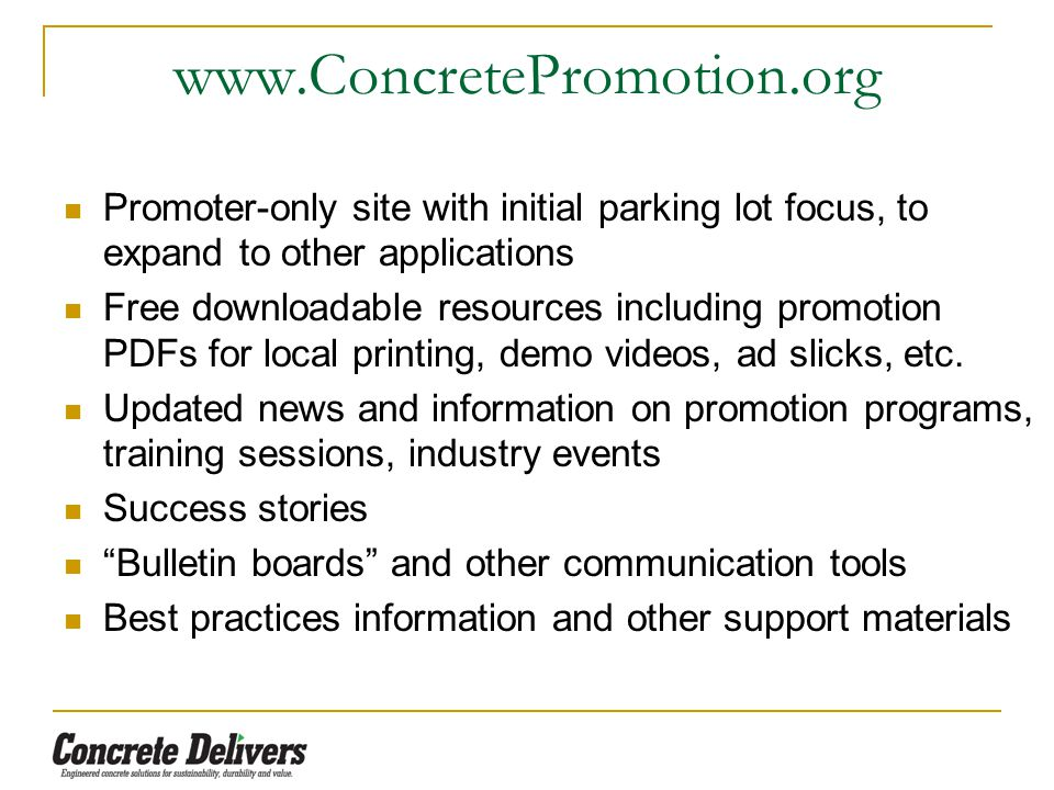 www.ConcretePromotion.org Promoter-only site with initial parking lot focus, to expand to other applications Free downloadable resources including promotion PDFs for local printing, demo videos, ad slicks, etc.