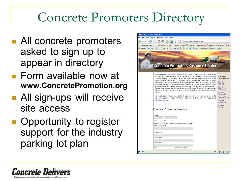Concrete Promoters Directory All concrete promoters asked to sign up to appear in directory Form available now at www.ConcretePromotion.org All sign-ups will receive site access Opportunity to register support for the industry parking lot plan