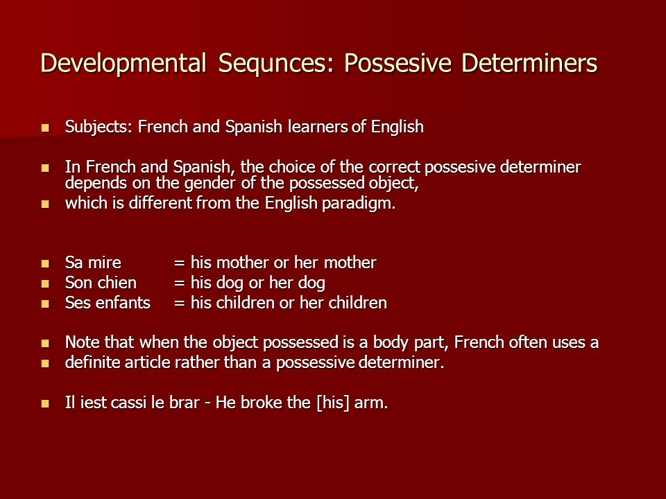 Developmental Sequnces: Possesive Determiners Subjects: French and Spanish learners of English Subjects: French and Spanish learners of English In Fre