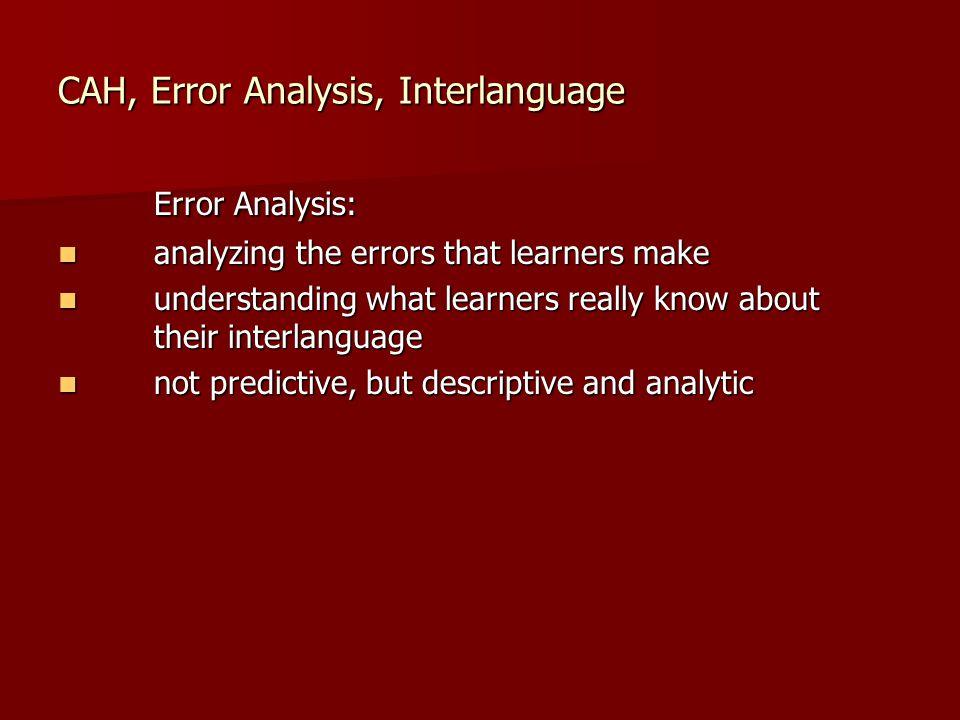 CAH, Error Analysis, Interlanguage Error Analysis: analyzing the errors that learners make analyzing the errors that learners make understanding what