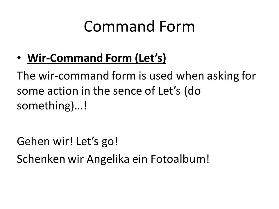 Command Form Wir-Command Form (Let's) The wir-command form is used when asking for some action in the sence of Let's (do something)….