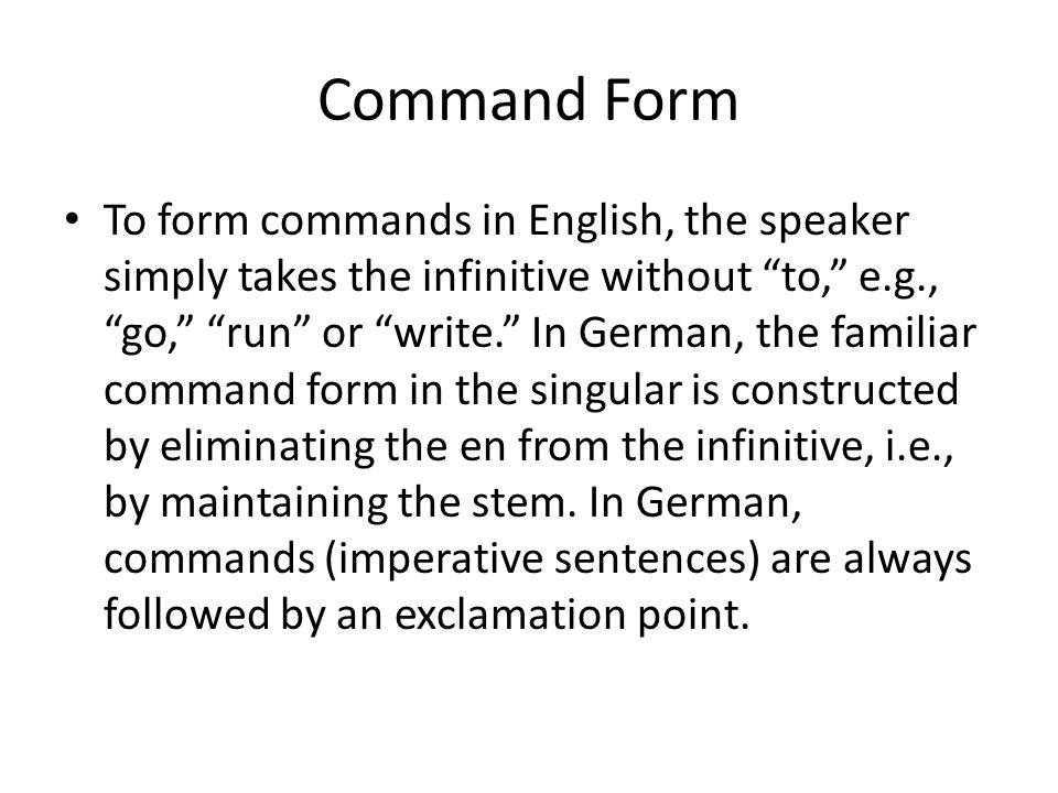 Command Form Informal Command Ex. Geh! Schreib! Setz dich! Komm hier! Mach schnell! Lies das Buch!