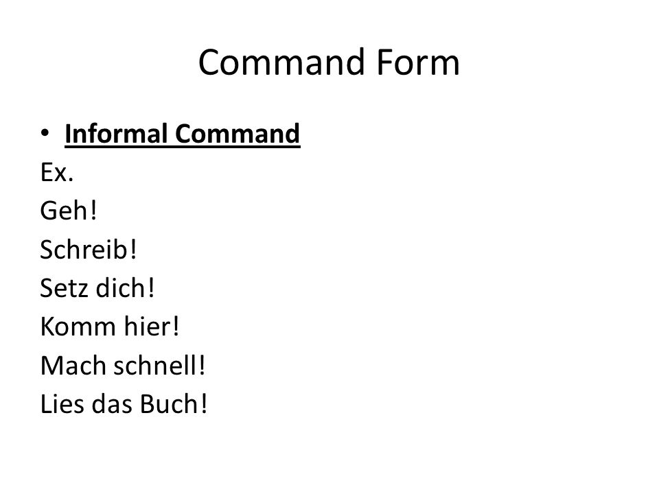 Command Form Plural Command Informal When you address more than one person, the familiar (plural) form is as follows: Kommt zu Peter rüber.