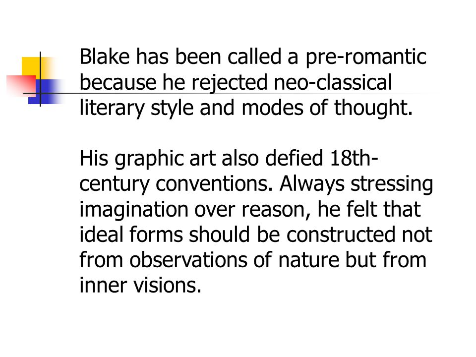 Blake has been called a pre-romantic because he rejected neo-classical literary style and modes of thought.