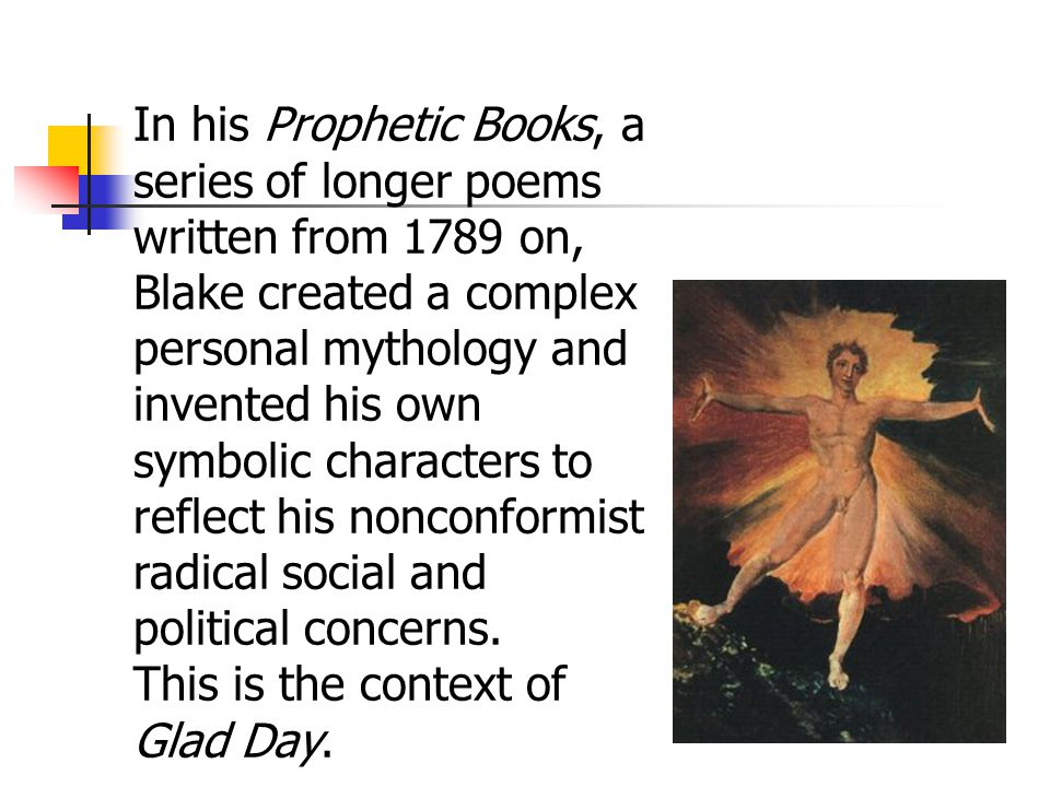 In his Prophetic Books, a series of longer poems written from 1789 on, Blake created a complex personal mythology and invented his own symbolic characters to reflect his nonconformist radical social and political concerns.