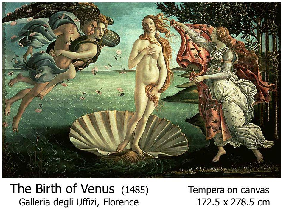 The Birth of Venus (1485) Tempera on canvas Galleria degli Uffizi, Florence 172.5 x 278.5 cm