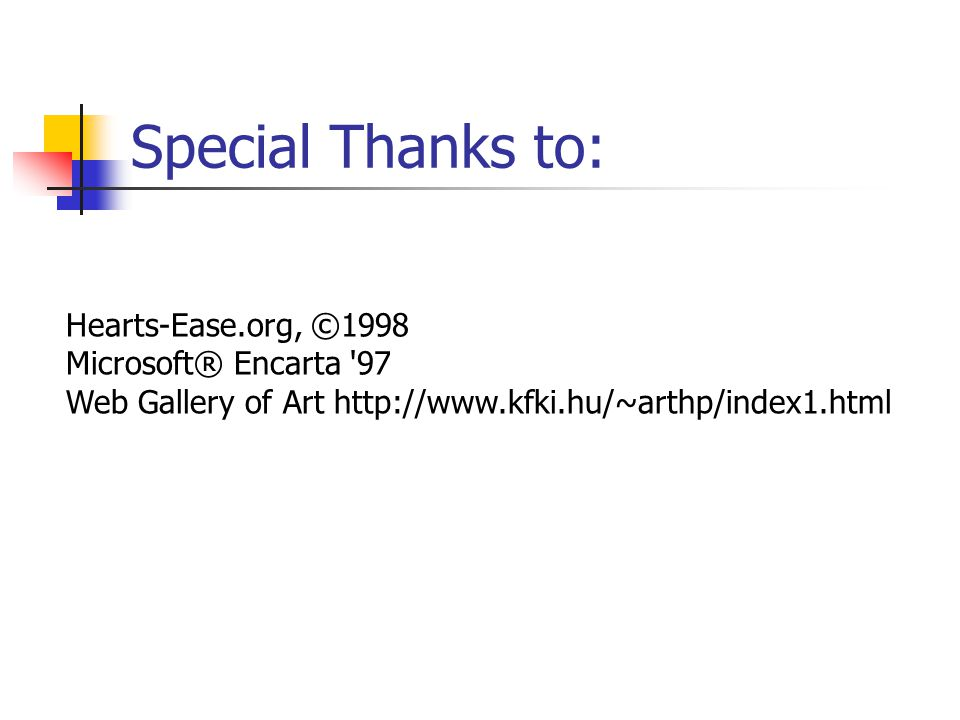 Special Thanks to: Hearts-Ease.org, ©1998 Microsoft® Encarta 97 Web Gallery of Art http://www.kfki.hu/~arthp/index1.html