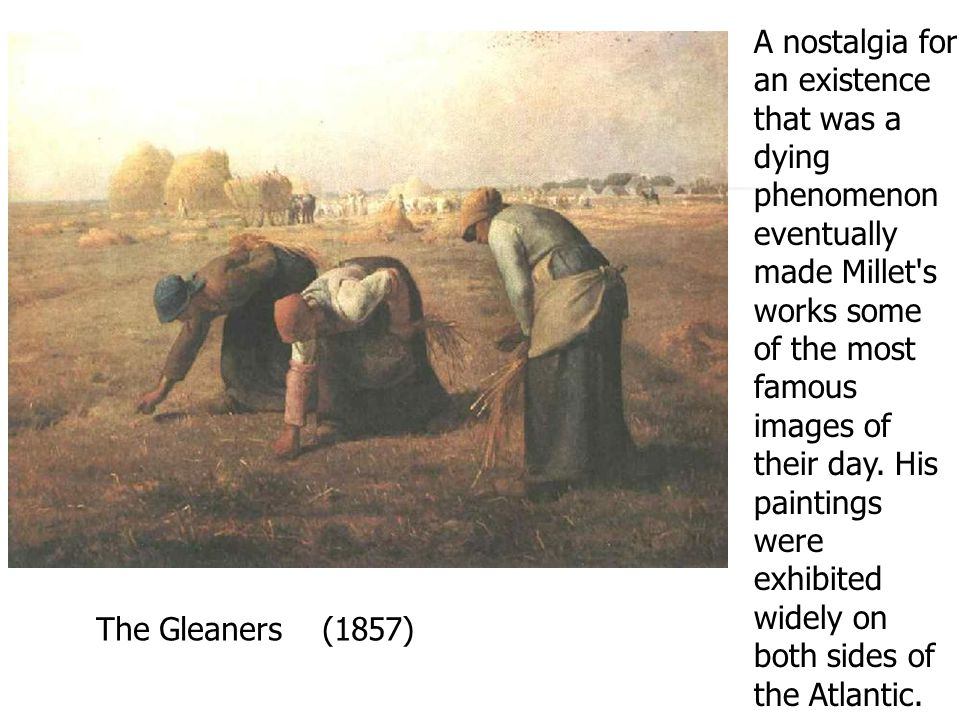 A nostalgia for an existence that was a dying phenomenon eventually made Millet s works some of the most famous images of their day.