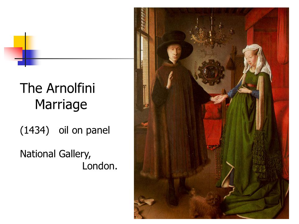 The Arnolfini Marriage (1434) oil on panel National Gallery, London.