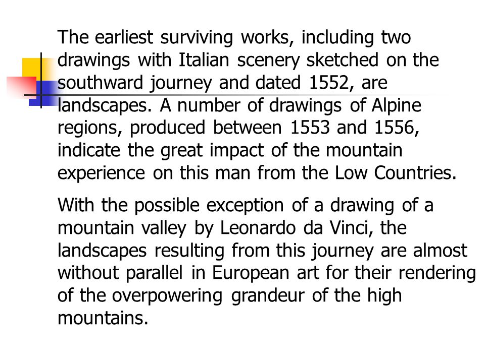 The earliest surviving works, including two drawings with Italian scenery sketched on the southward journey and dated 1552, are landscapes.