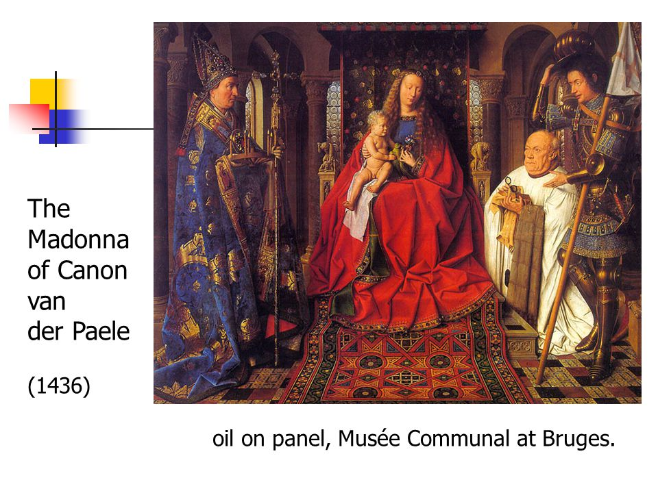 The Madonna of Canon van der Paele (1436) oil on panel, Musée Communal at Bruges.