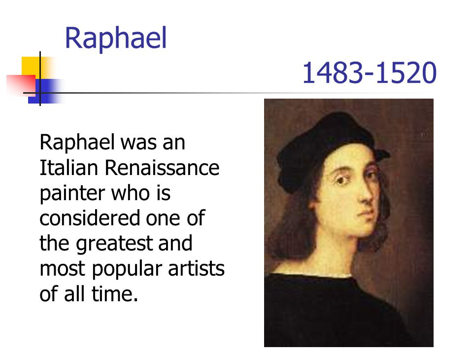 Raphael 1483-1520 Raphael was an Italian Renaissance painter who is considered one of the greatest and most popular artists of all time.
