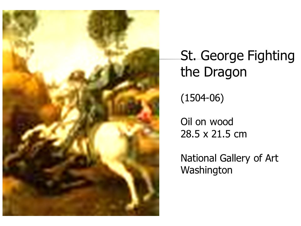 St. George Fighting the Dragon (1504-06) Oil on wood 28.5 x 21.5 cm National Gallery of Art Washington