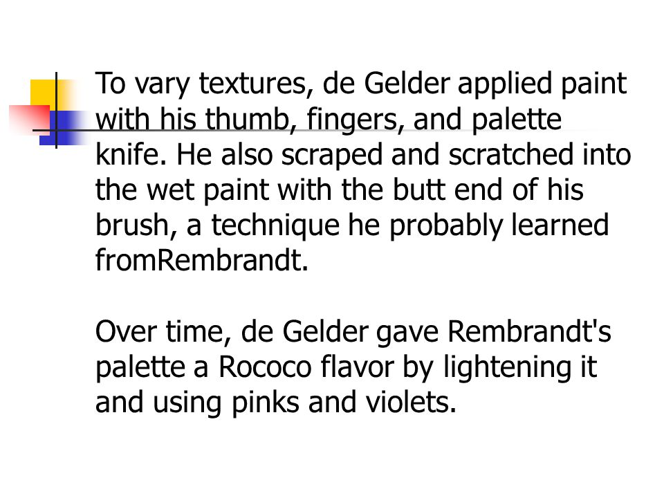 To vary textures, de Gelder applied paint with his thumb, fingers, and palette knife.