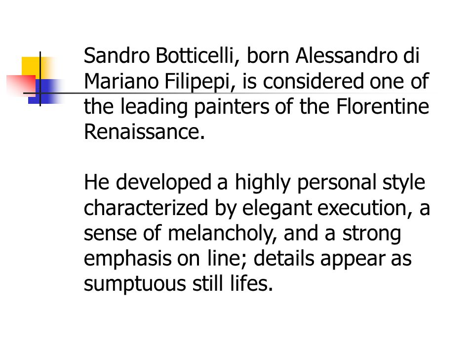 Sandro Botticelli, born Alessandro di Mariano Filipepi, is considered one of the leading painters of the Florentine Renaissance.