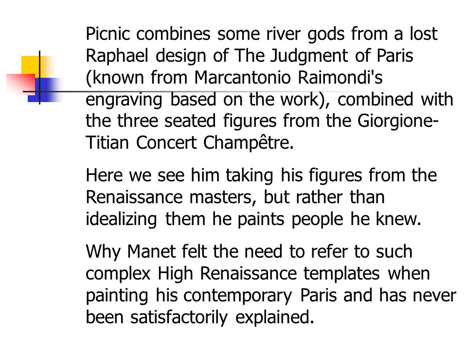 Picnic combines some river gods from a lost Raphael design of The Judgment of Paris (known from Marcantonio Raimondi s engraving based on the work), combined with the three seated figures from the Giorgione- Titian Concert Champêtre.