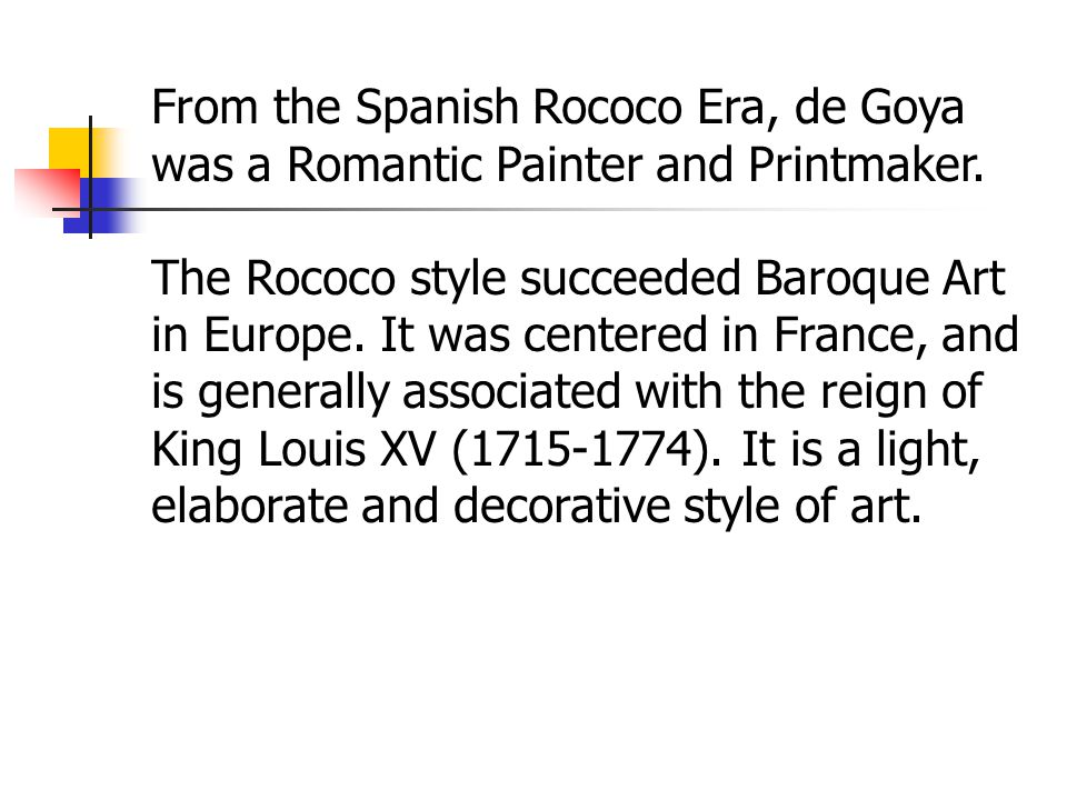 From the Spanish Rococo Era, de Goya was a Romantic Painter and Printmaker.