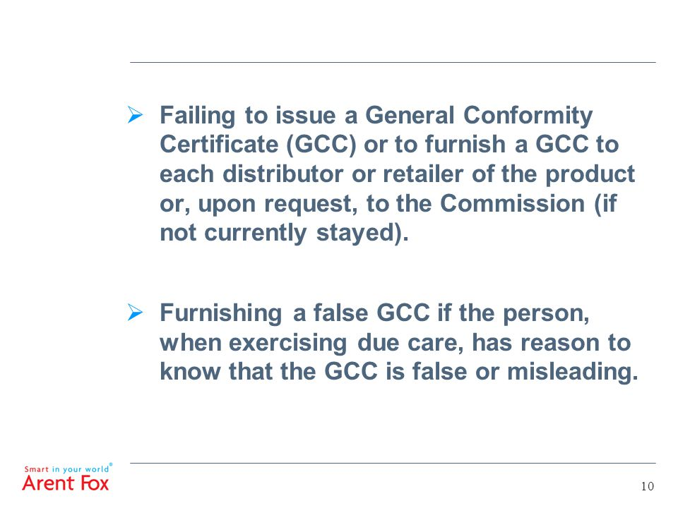 10  Failing to issue a General Conformity Certificate (GCC) or to furnish a GCC to each distributor or retailer of the product or, upon request, to the Commission (if not currently stayed).