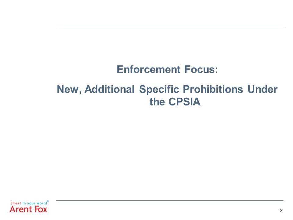 8 Enforcement Focus: New, Additional Specific Prohibitions Under the CPSIA