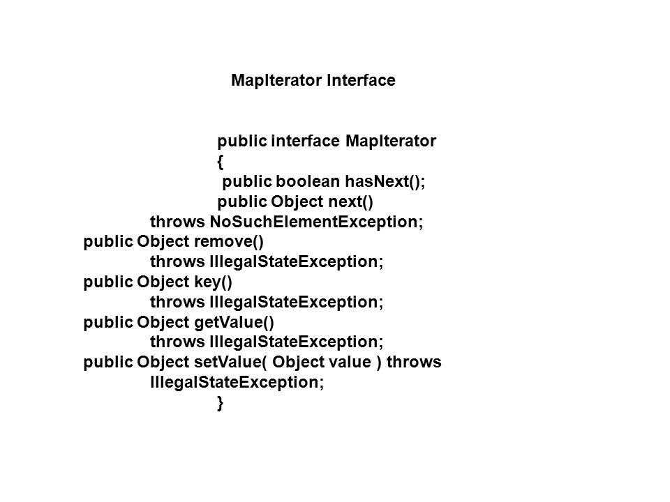 MapIterator Interface public interface MapIterator { public boolean hasNext(); public Object next() throws NoSuchElementException; public Object remov
